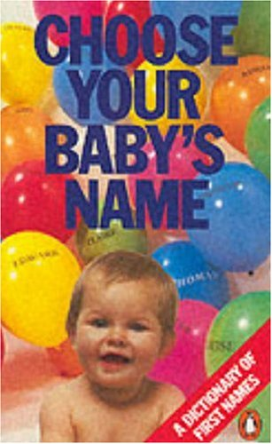 Choose Your Babys Name: A Dictionary of First Names (9780140085914) by Rosalind Fergusson