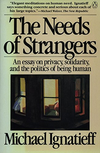 9780140086812: The Needs of Strangers: An Essay on Privacy, Solidarity, and the Politics of Being Human
