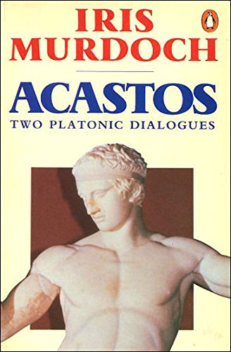 9780140086966: Acastos: Two Platonic Dialogues - Art And Eros, a Dialogue About Art; Above the Gods, a Dialogue About Religion