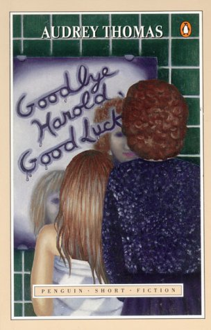 Goodbye Harold, Good Luck (Penguin short fiction): Audrey Thomas