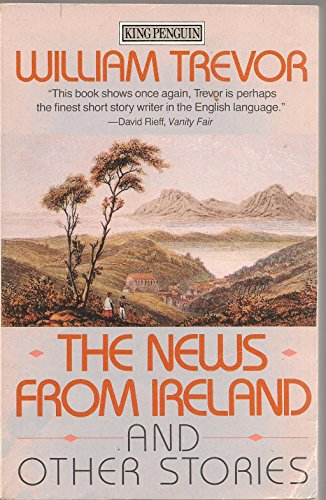 9780140088571: The News from Ireland And Other Stories: The News from Ireland; On the Zattere; Lunch in Winter; the Property of Colette Nervi; Running Away; ... the Wedding in the Garden (King Penguin)