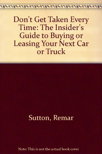 9780140088618: Don't Get Taken Every Time: The Insider's Guide to Buying or Leasing Your Next Car or Truck