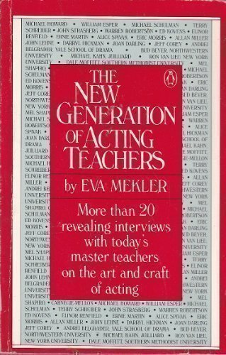 The New Generation of Acting Teachers: More than 20 revealing interviews with today's master teachers on the art and craft of acting (0140088989) by Eva Mekler