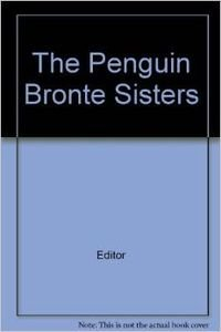 9780140090154: Penguin Bronte Sisters, The: Jane Eyre, Wuthering Heights AND Tenant of Wildfell Hall
