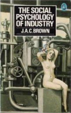 The Social Psychology of Industry: Human Relations in the Factory (Business Library): Brown, J. A. ...