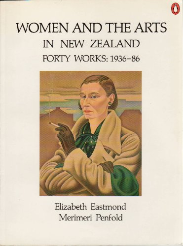 9780140092349: Women and the Arts in New Zealand: Forty Works 1936-86 (Penguin New Zealand art series)