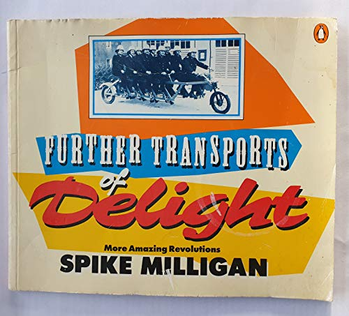 9780140092912: SPIKE MILLIGAN'S - FURTHER TRANSPORTS OF DELIGHT - MORE AMAZING REVOLUTIONS