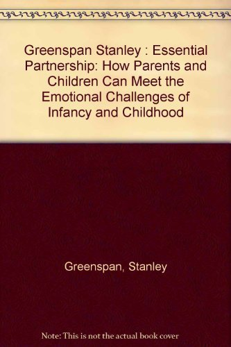 9780140093742: Greenspan Stanley : Essential Partnership: How Parents and Children Can Meet the Emotional Challenges of Infancy and Childhood