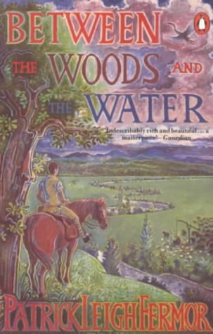 9780140094305: Between the Woods and the Water: On Foot to Constantinople from the Hook of Holland