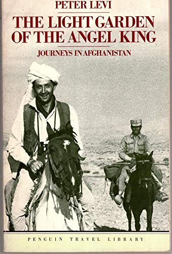 9780140095258: The Light Garden of the Angel King: Journeys in Afghanistan (Travel Library)