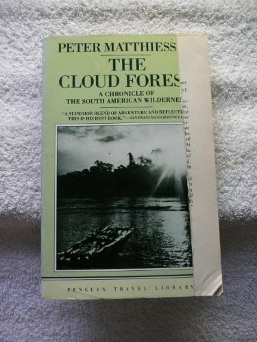 9780140095494: The Cloud Forest: A Chronicle of the South American Wilderness (Travel Library, Penguin)