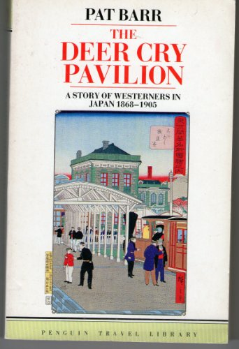 9780140095784: The Deer Cry Pavilion: Story of Westerners in Japan, 1868-1905 (Travel Library)