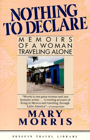 9780140095876: Nothing to Declare: Memoirs of a Woman Traveling Alone (Penguin Travel Library Series)