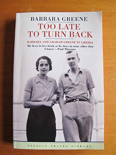 9780140095944: Too Late to Turn Back: Barbara and Graham Greene in Liberia (Travel Library)