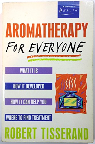 9780140096835: Aromatherapy for Everyone: What it is, how it developed, how it can help you, where to find treatment (Health Library)