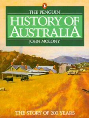 The Penguin History of Australia: The Story of 200 Years: Molony, John