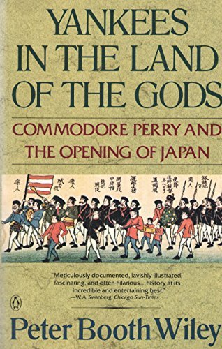 YANKEES IN THE LAND OF THE GODS : Commodore Perry and the Opening of Japan