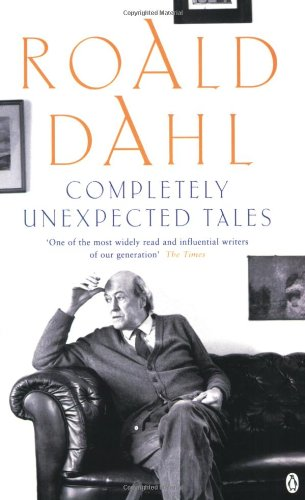 Completely Unexpected Tales: Tales of the Unexpected: Roald Dahl