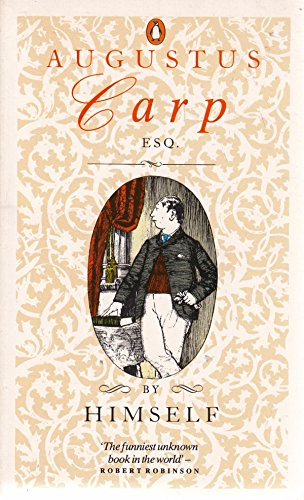 9780140098570: Augustus Carp, Esquire, by Himself: Being the Autobiography of a Really Good Man