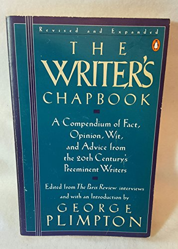 9780140098785: The Writer's Chapbook: A Compendium of Fact, Opinion, Wit, and Advice from the 20th Century's Pre-Eminent Writers