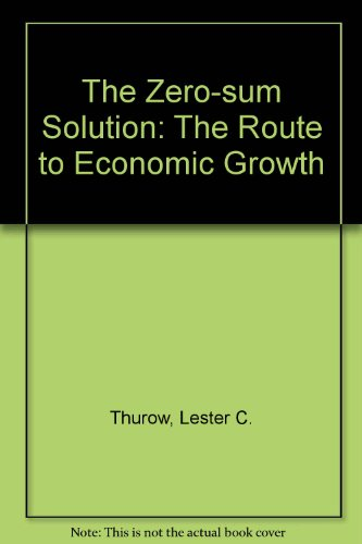 9780140099942: The Zero-sum Solution: The Route to Economic Growth