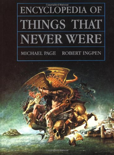 9780140100082: Encyclopedia of Things That Never Were: Creatures, Places, and People