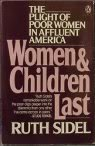 Women and Children Last: The Plight of Poor Women in Affluent America: Sidel, Ruth