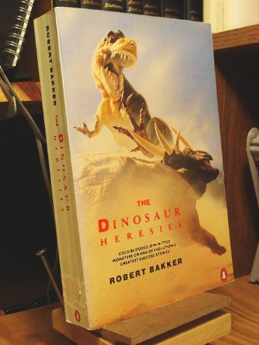 9780140100556: The Dinosaur Heresies: New Theories Unlocking the Mystery of the Dinosaurs and Their Extinction