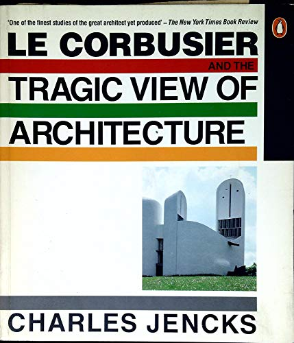 9780140100723: Le Corbusier and the Tragic View of Architecture