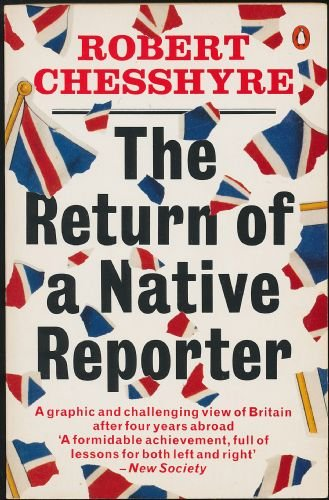 The Return of a Native Reporter: Chesshyre, Robert