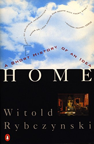 Home: A Short History of an Idea by Rybczynski, Witold published by Penguin Books (1987)