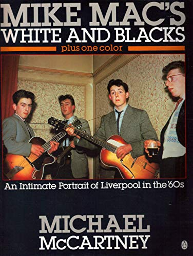 9780140102512: Mike Mac's White and Blacks Plus One Color: An Intimate Portrait of Liverpool in the 60's