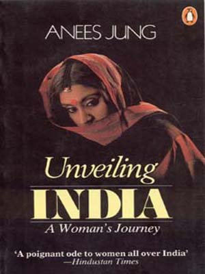 Unveiling India: A Woman's Journey: Anees Jung