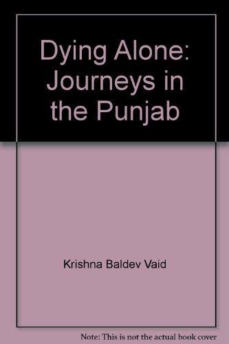 Dying Alone: Journeys in the Punjab: Krishna Baldev Vaid