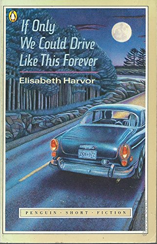 9780140103830: If Only We Could Drive Like This Forever (Penguin Short Fiction)