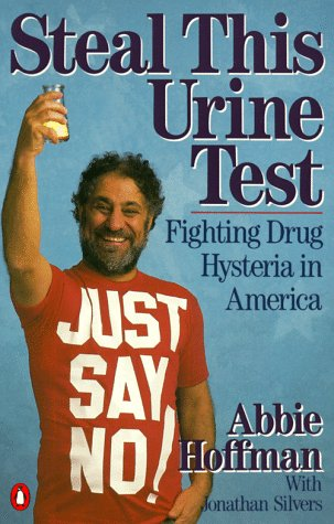 STEAL THIS URINE TEST: Fighting Drug Hysteria in America.: HOFFMAN, Abbie with Jonathan Silvers.
