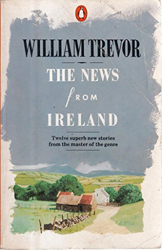 9780140105780: The News from Ireland And Other Stories: The News from Ireland; On the Zattere; Lunch in Winter; the Property of Colette Nervi; Running Away; ... Two More Gallants; the Wedding in the Garden
