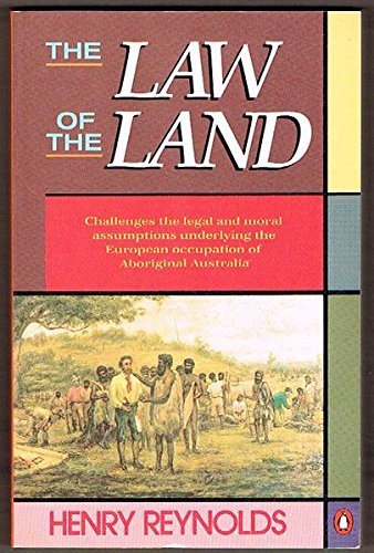 9780140105865: The Law of the Land: Challenges the Legal and Moral Assumptions Underlying the European Occupation of Aboriginal Australia