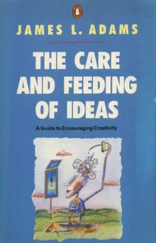 9780140105926: The Care and Feeding of Ideas: Guide to Encouraging Creativity (Penguin non-fiction)