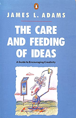 9780140105926: The Care and Feeding of Ideas: Guide to Encouraging Creativity