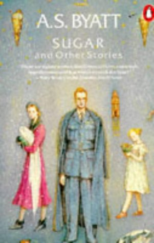 Sugar and Other Stories (Penguin Fiction) (9780140106169) by A S Byatt