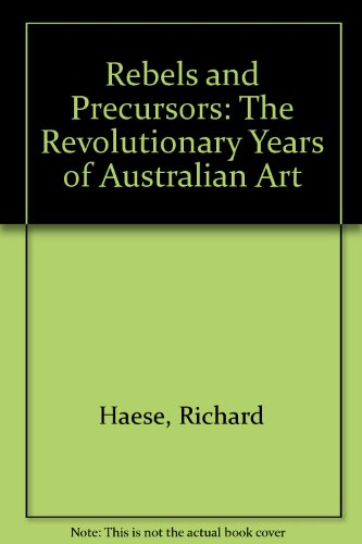 9780140106343: REBELS AND PRECURSORS : The Revolutionary Years of Australian Art