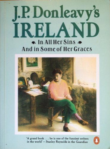 9780140107128: J.P. Donleavy's Ireland : In All Her Sins & in Some of Her Graces