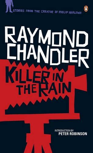 9780140109009: Killer in the Rain:The Man Who Liked Dogs;The Curtain;Try the Girl;Mandarin's Jade;Bay City Blues;The Lady in the Lake;No Crime in the Mountains (Phillip Marlowe)