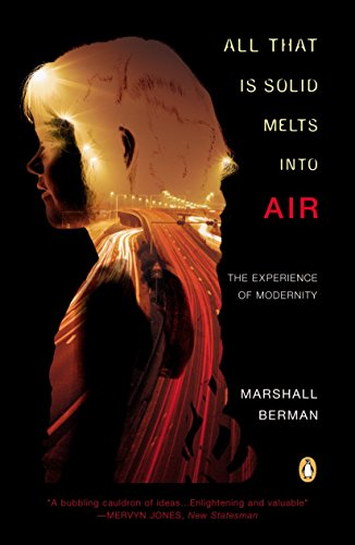 All That Is Solid Melts into Air: The Experience of Modernity: Berman, Marshall