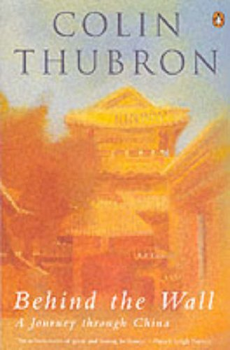 Behind the Wall: Journey Through China: Thubron, Colin