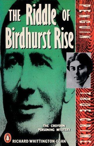 9780140110784: The Riddle of Birdhurst Rise: The Croydon Poisoning Mystery (Penguin True Crime)