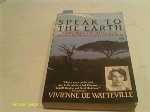 9780140110869: Speak to the Earth: Wanderings and Reflections Among Elephants and Mountains