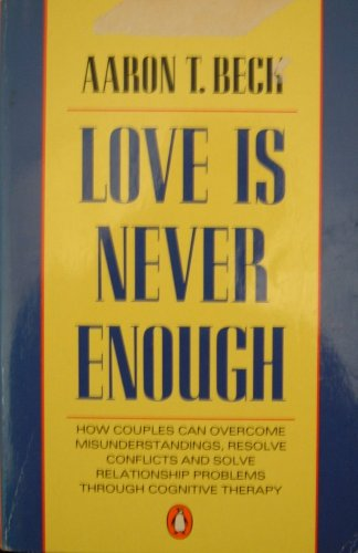 9780140114294: Love is Never Enough: Overcoming Marital Misunderstandings Through Cognitive Therapy