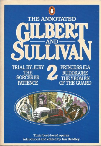 9780140114997: The Annotated Gilbert and Sullivan: Trial by Jury, The Sorcerer, Patience, Princess Ida, Ruddigore, The Yeomen of the Guard